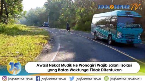 Awas! Nekat Mudik ke Wonogiri Wajib Jalani Isolasi yang Batas Waktunya Tidak Ditentukan